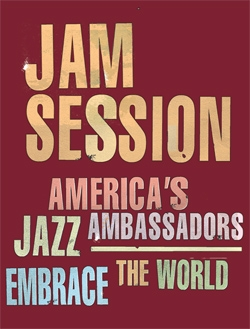 Jam Session: America's Jazz Ambassadors Embrace the World